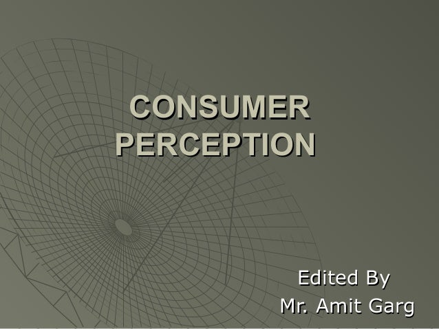 CONSUMER PERCEPTION  Edited By Mr. Amit Garg