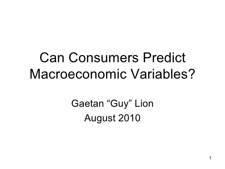 "Can Consumers Predict Macroeconomic Variables? Gaetan ""Guy"" Lion August 2010"