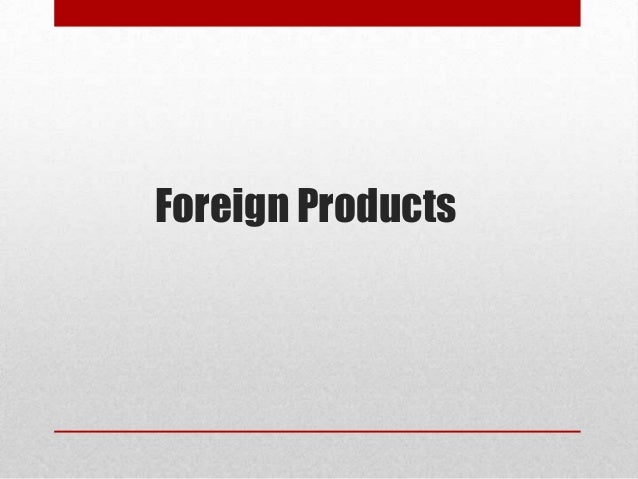 Foreign Products