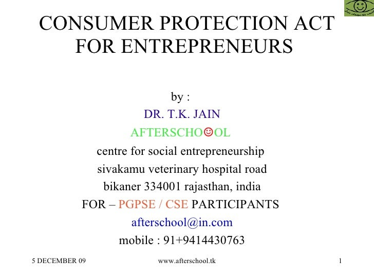 CONSUMER PROTECTION ACT FOR ENTREPRENEURS  by :  DR. T.K. JAIN AFTERSCHO ☺ OL  centre for social entrepreneurship  sivakam...