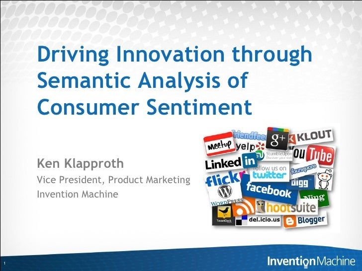Driving Innovation through    Semantic Analysis of    Consumer Sentiment    Ken Klapproth    Vice President, Product Marke...