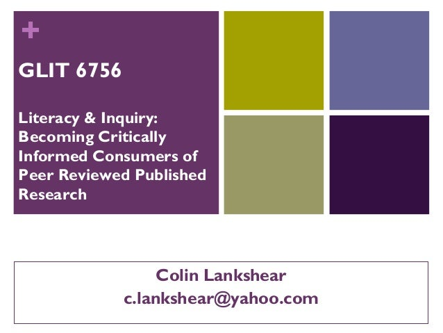 + GLIT 6756 Literacy & Inquiry: Becoming Critically Informed Consumers of Peer Reviewed Published Research Colin Lankshear...