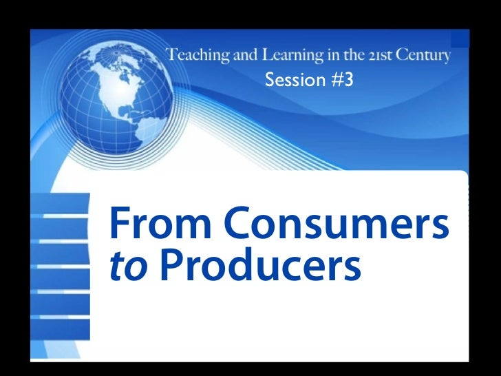 Session #3From Consumers Txtto Producers