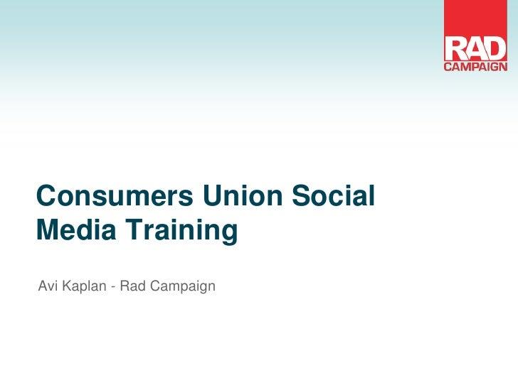 Consumers Union SocialMedia TrainingAvi Kaplan - Rad Campaign