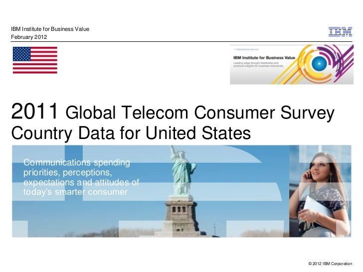 IBM Institute for Business ValueFebruary 20122011 Global Telecom Consumer SurveyCountry Data for United States     Communi...