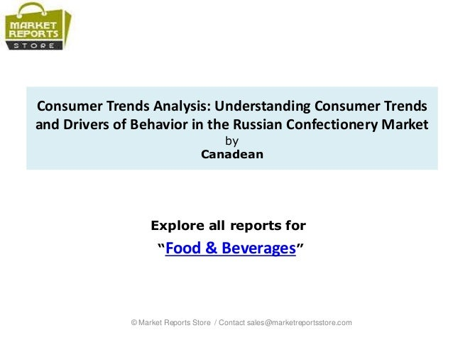 Consumer trends analysis understanding consumer trends and drivers of behavior in the russian confectionery market
