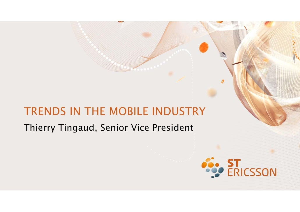 TRENDS IN THE MOBILE INDUSTRY Thierry Tingaud, Senior Vice President     1      CONFIDENTIAL   5/18/2010