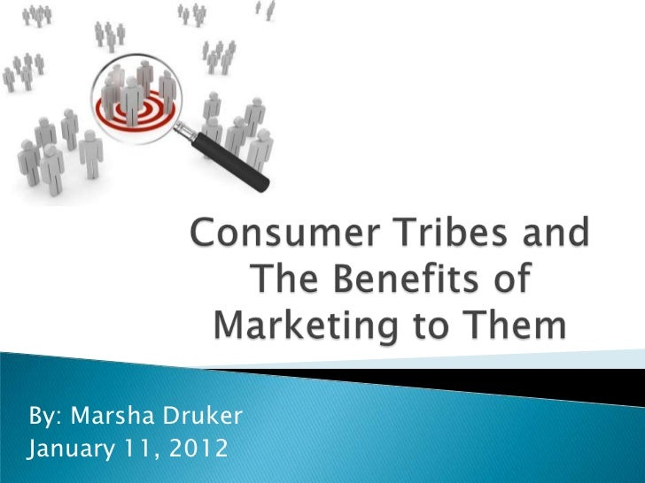 Consumer tribes and the benefits of marketing to them