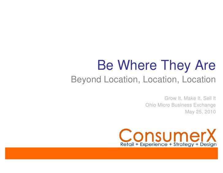 Be Where They Are Beyond Location, Location, Location                           Grow It, Make It, Sell It                 ...