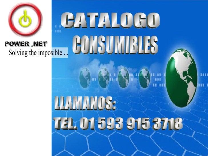 Solving the imposible ... CATALOGO CONSUMIBLES TEL. 01 593 915 3718 LLAMANOS: