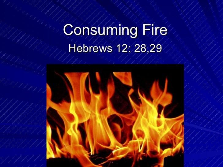 Consuming Fire Hebrews 12: 28,29
