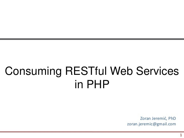 Consuming RESTful Web Services           in PHP                            Zoran Jeremić, PhD                     zoran.je...