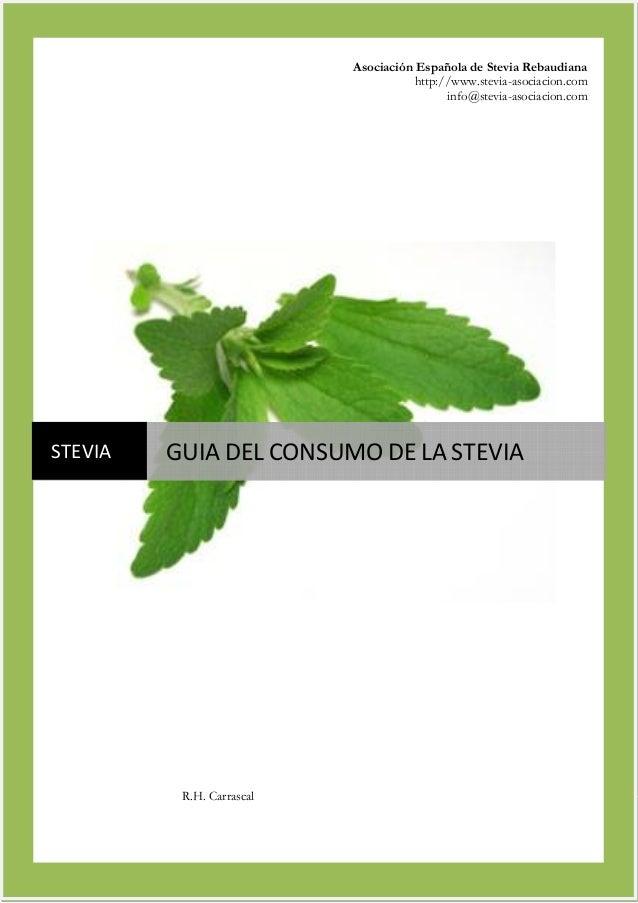 R.H. Carrascal STEVIA GUIADELCONSUMODELASTEVIA  Asociación Española de Stevia Rebaudiana http://www.stevia-asociac...