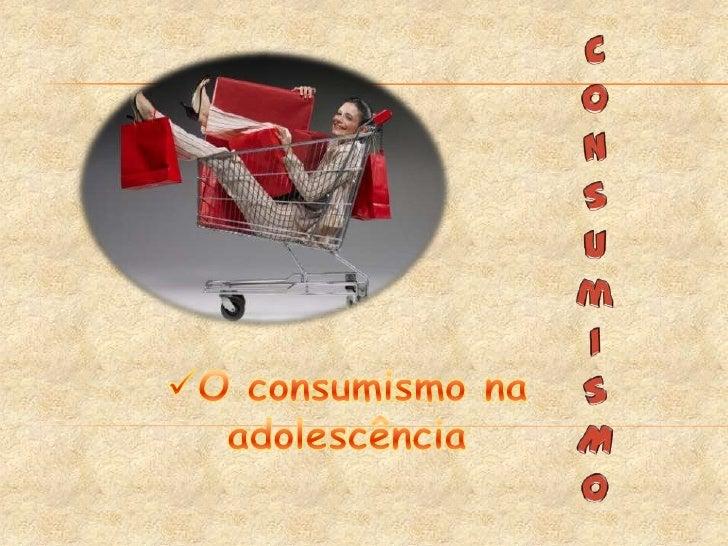 Consumismo na adolescência - Grupo4