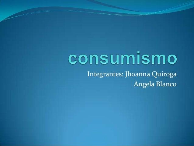 Integrantes: Jhoanna Quiroga Angela Blanco