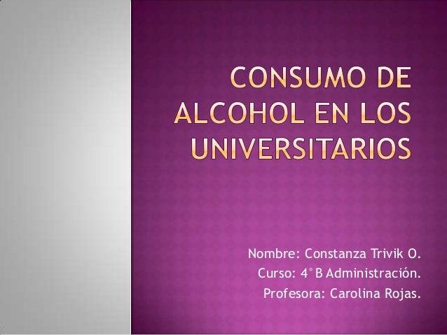 Nombre: Constanza Trivik O. Curso: 4°B Administración.  Profesora: Carolina Rojas.