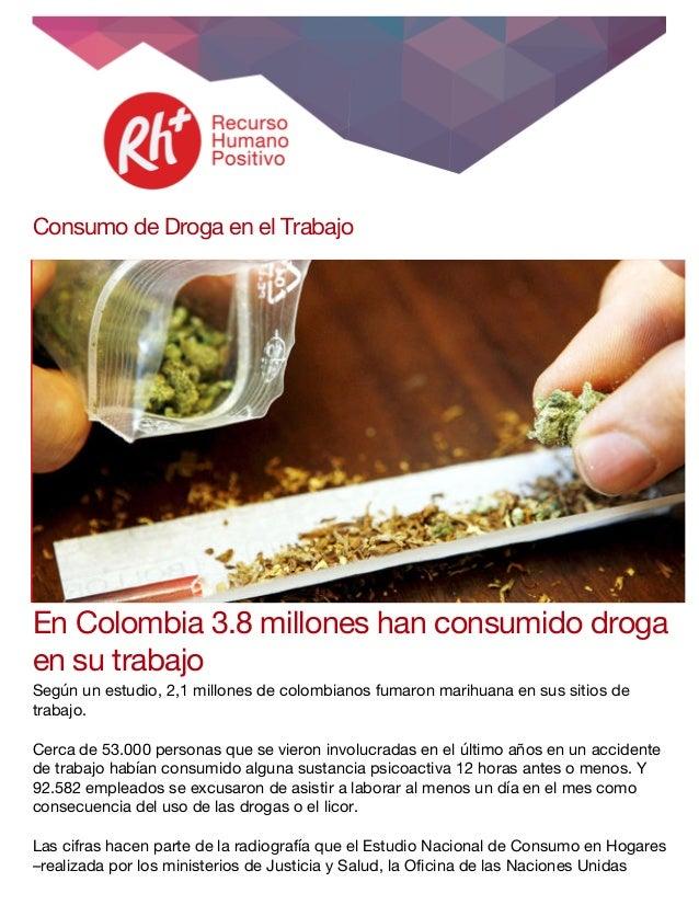 Consumo de Droga en el Trabajo En Colombia 3.8 millones han consumido droga en su trabajo Según un estudio, 2,1 millones...