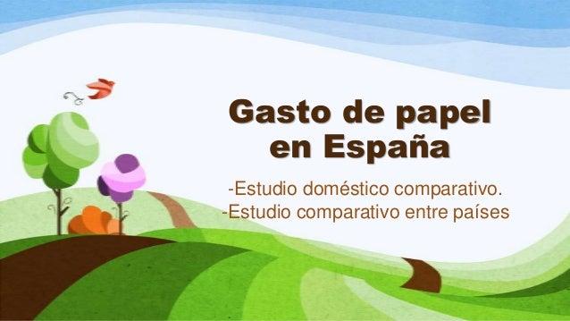 Gasto de papel  en España -Estudio doméstico comparativo.-Estudio comparativo entre países