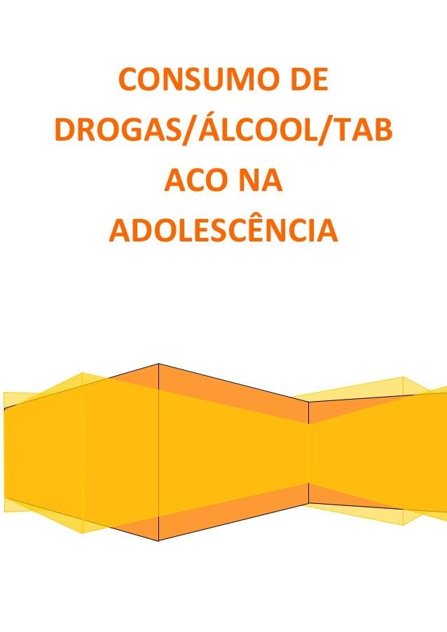 CONSUMO DE DROGAS/ÁLCOOL/TAB ACO NA ADOLESCÊNCIA