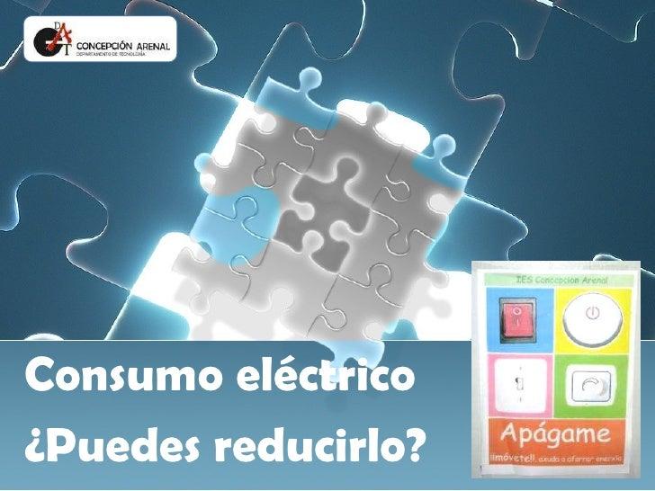 Consumo eléctrico  ¿Puedes reducirlo?