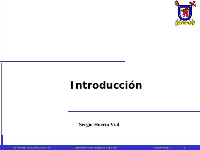 Microeconomía                                    Introducción                                        Sergio Huerta Vial Un...