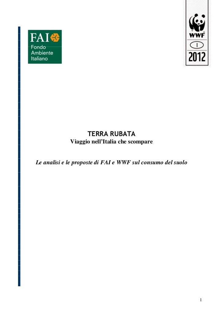 TERRA RUBATA             Viaggio nell'Italia che scompareLe analisi e le proposte di FAI e WWF sul consumo del suolo      ...