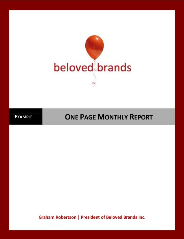 EXAMPLE               ONE PAGE MONTHLY REPORT          Graham Robertson   President of Beloved Brands Inc.