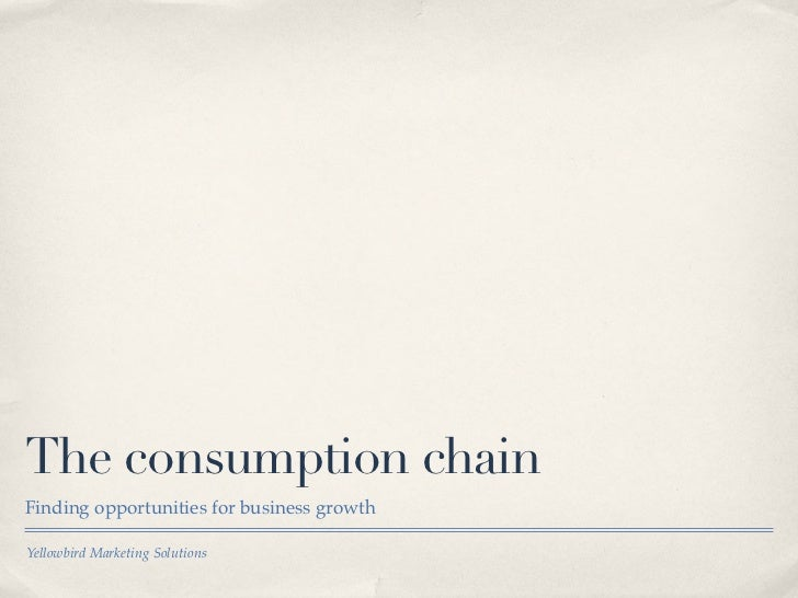 The consumption chainFinding opportunities for business growthYellowbird Marketing Solutions
