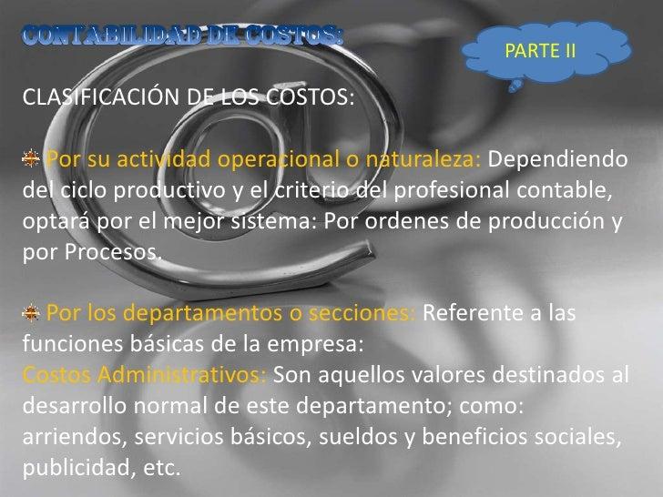 CONTABILIDAD DE COSTOS:<br />CLASIFICACIÓN DE LOS COSTOS:<br />Por su actividad operacional o naturaleza: Dependiendo del ...