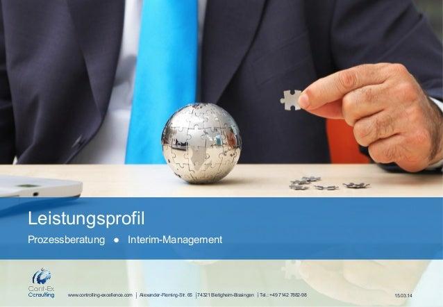 Leistungsprofil  Prozessberatung ● Interim-Management  Alexander-Fleming-Str. 65 74321 Bietigheim-Bissingen Tel.: +49 7142...