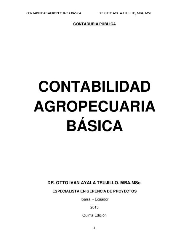 CONTABILIDAD AGROPECUARIA BÁSICA DR. OTTO AYALA TRUJILLO, MBA, MSc 1 CONTADURÍA PÚBLICA CONTABILIDAD AGROPECUARIA BÁSICA D...