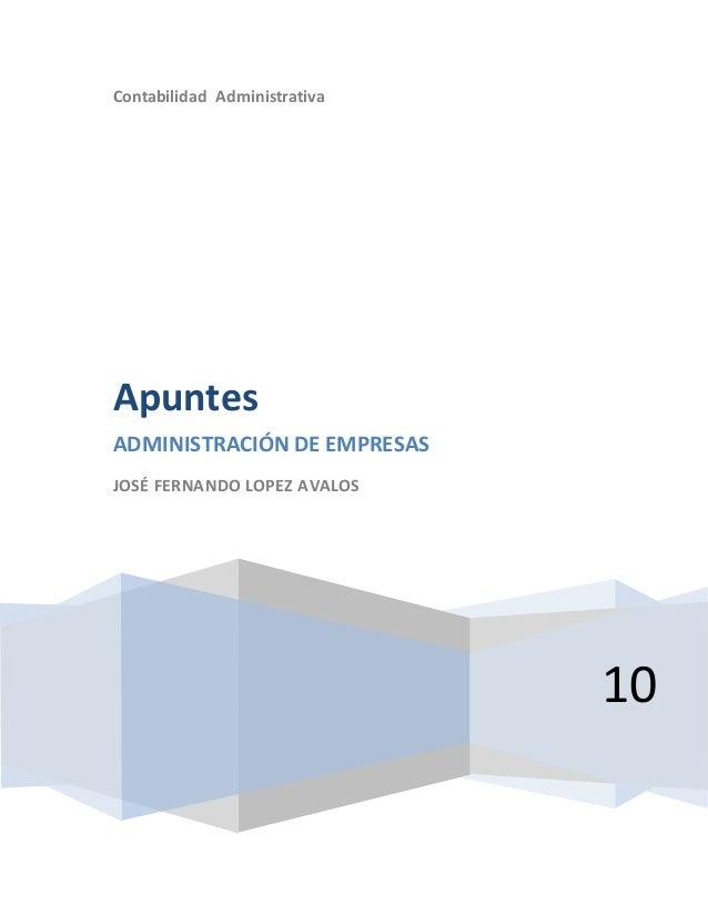 Contabilidad Administrativa 10 Apuntes ADMINISTRACIÓN DE EMPRESAS JOSÉ FERNANDO LOPEZ AVALOS