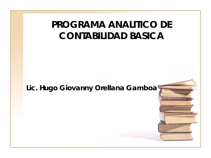 PROGRAMA ANALITICO DE       CONTABILIDAD BASICALic. Hugo Giovanny Orellana Gamboa