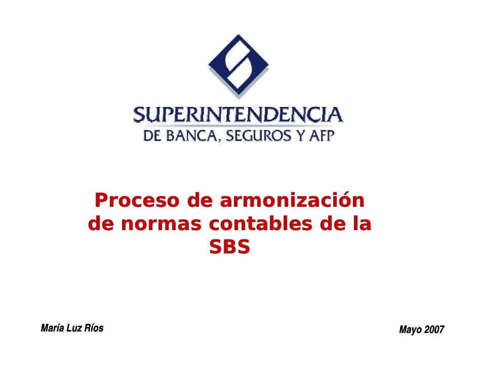Proceso de armonización           de normas contables de la                     SBS    María Luz Ríos                     ...