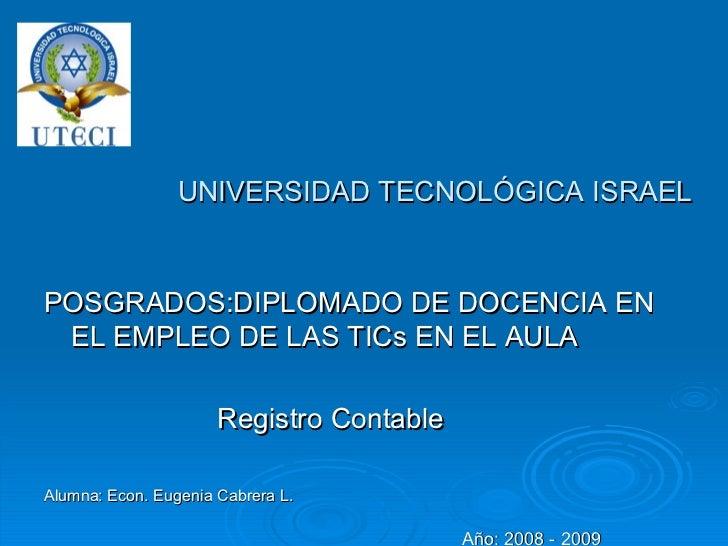 UNIVERSIDAD TECNOLÓGICA ISRAEL <ul><li>POSGRADOS:DIPLOMADO DE DOCENCIA EN EL EMPLEO DE LAS TICs EN EL AULA </li></ul><ul><...