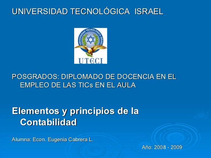 <ul><li>UNIVERSIDAD TECNOLÓGICA  ISRAEL </li></ul><ul><li>POSGRADOS: DIPLOMADO DE DOCENCIA EN EL EMPLEO DE LAS TICs EN EL ...