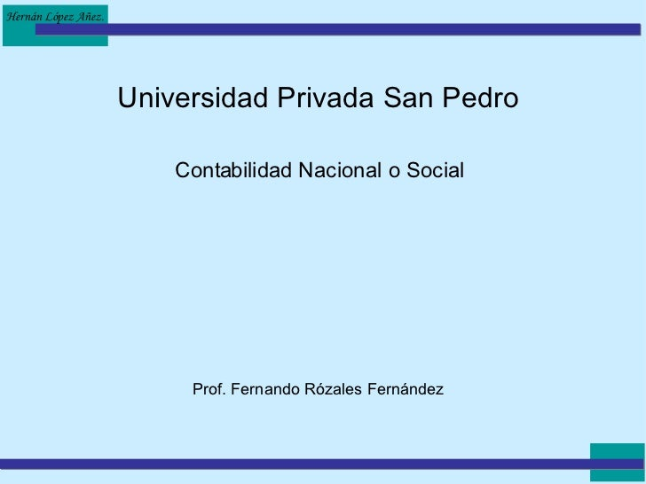 Universidad Privada San Pedro Contabilidad Nacional o Social Prof. Fernando Rózales Fernández