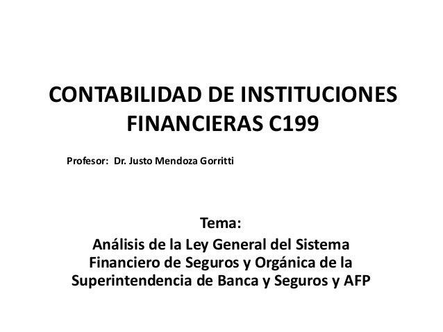 CONTABILIDAD DE INSTITUCIONES FINANCIERAS C199 Tema: Análisis de la Ley General del Sistema Financiero de Seguros y Orgáni...