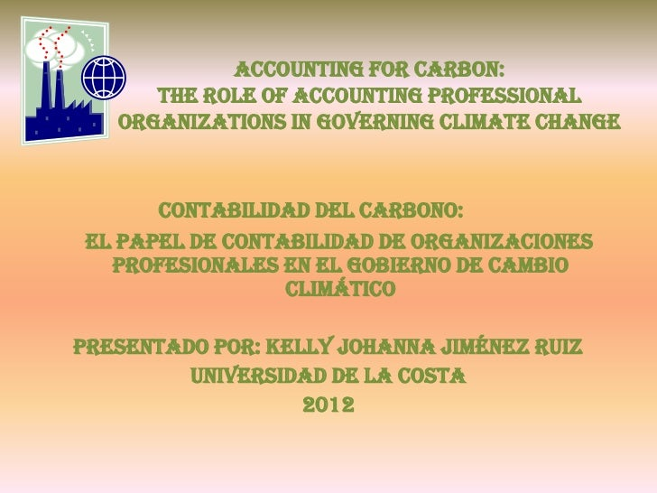 Accounting for Carbon:      The Role of Accounting Professional   Organizations in Governing Climate Change       Contabil...