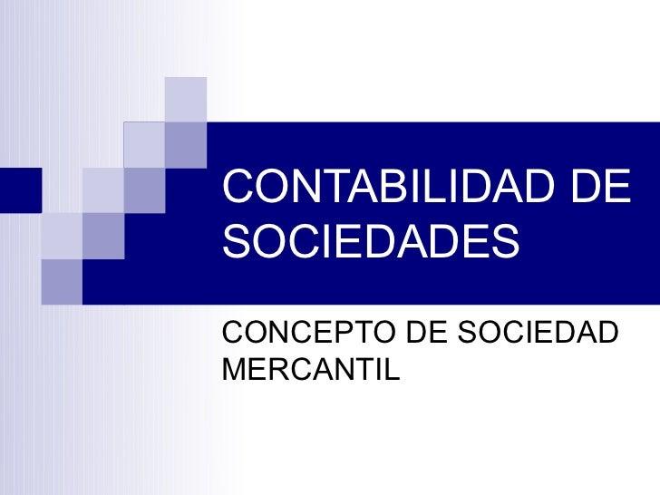 CONTABILIDAD DESOCIEDADESCONCEPTO DE SOCIEDADMERCANTIL