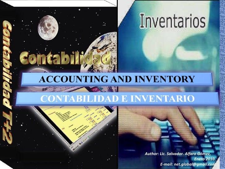 ACCOUNTING AND INVENTORY, CONTABILIDAD E INVENTARIO, Author: Lic. Salvador Alfaro Gomez, January 2010. E-mail: net.global@gmail.com