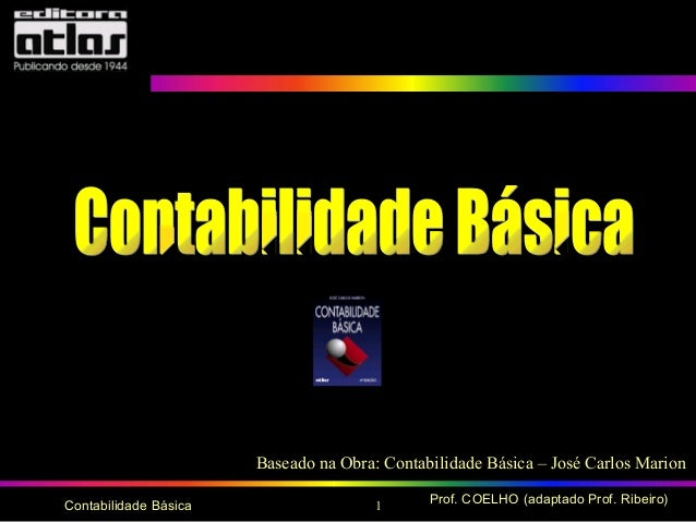 1 Prof. COELHO (adaptado Prof. Ribeiro)Contabilidade BásicaBaseado na Obra: Contabilidade Básica – José Carlos Marion