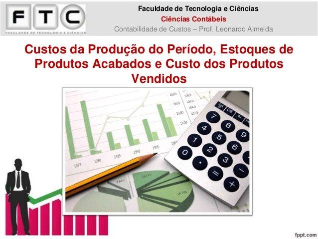 Custos da Produção do Período, Estoques de Produtos Acabados e Custo dos Produtos Vendidos Faculdade de Tecnologia e Ciênc...