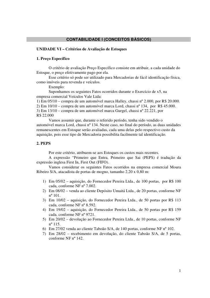 CONTABILIDADE I (CONCEITOS BÀSICOS)  UNIDADE VI – Critérios de Avaliação de Estoques  1. Preço Específico         O critér...