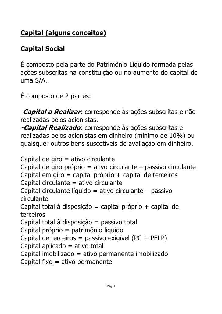 Capital (alguns conceitos)  Capital Social  É composto pela parte do Patrimônio Líquido formada pelas ações subscritas na ...