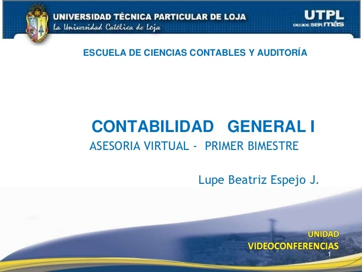 1<br />ESCUELA DE CIENCIAS CONTABLES Y AUDITORÍA<br />CONTABILIDAD   GENERAL I<br />               ASESORIA VIRTUAL -  PRI...