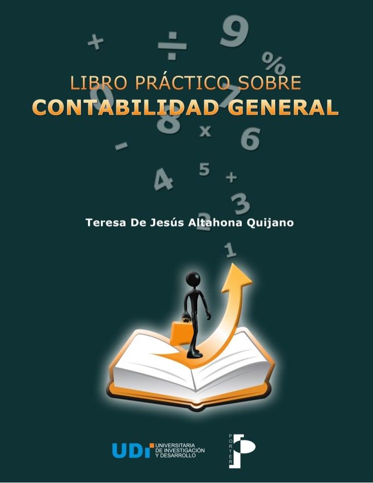 LIBRO PRÁCTICO SOBRE CONTABILIDAD GENERAL    TERESA DE JESUS ALTAHONA QUIJANO FACULTAD DE ADMINISTRACION DE EMPRESAS      ...