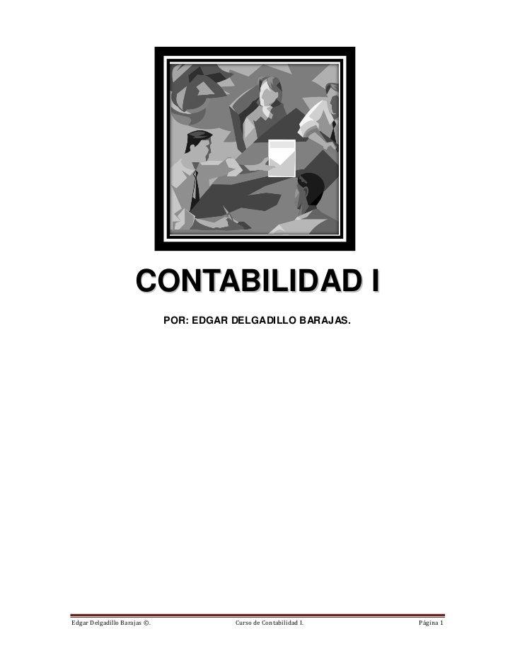 CONTABILIDAD I                              POR: EDGAR DELGADILLO BARAJAS.Edgar Delgadillo Barajas ©.              Curso d...