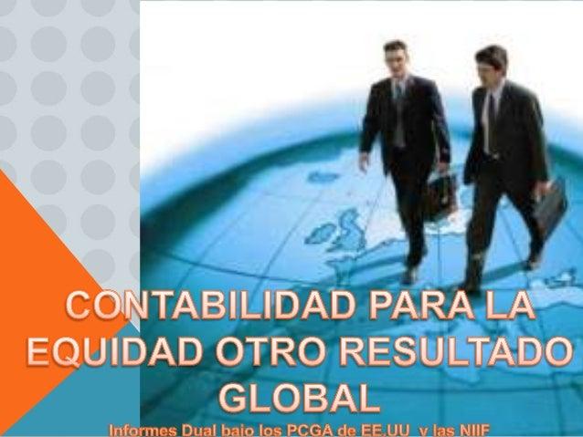 Contabilidad financiera y otro resultadointegral estudia y compara la informaciónfinanciera del capital contable bajo PCGA...