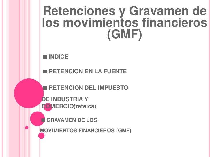 Retenciones y Gravamen de los movimientos financieros (GMF)<br />.INDICE<br />.RETENCION EN LA FUENTE<br />.RETENCION DEL ...